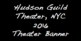 Hudson Guild Theater, NYC 2016 Theater Banner